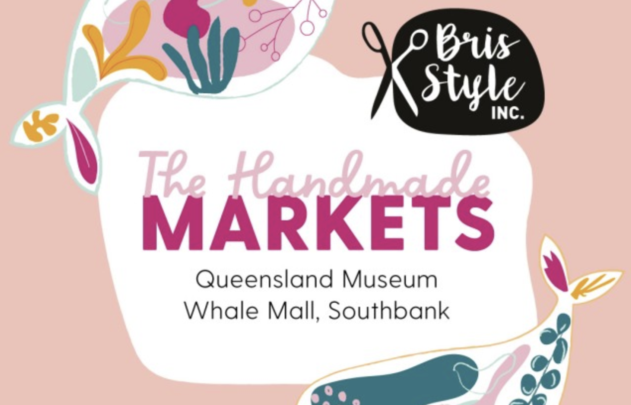 BrisStyle Inc The Handmade Markets - Whale Mall Brisbane - 15th May 9am to 3pm